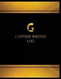 Caption Writer Log (Log Book, Journal - 125 Pgs, 8.5 X 11 Inches): Caption Writer Logbook (Black Cover, X-Large)