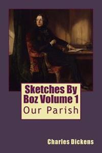 Sketches by Boz Volume 1: Our Parish