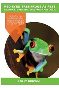 Red Eyed Tree Frogs as Pets: Red Eyed Tree Frog Breeding, Where to Buy, Types, Care, Temperament, Cost, Health, Handling, Diet, and Much More Inclu