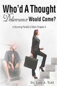 Who'd a Thought Deliverance Would Come?: A Stunning Parallel of Mark Chapter 5