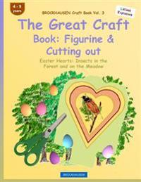 Brockhausen Craft Book Vol. 3 - The Great Craft Book: Figurine & Cutting Out: Easter Hearts: Insects in the Forest and on the Meadow