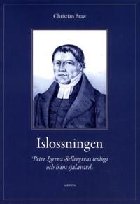 Islossningen : Peter Lorenz Sellergrens teologi och hans själavård - En berättelse och ett mönster
