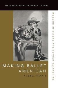 Making Ballet American: Modernism Before and Beyond Balanchine