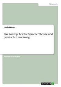 Das Konzept Leichte Sprache. Theorie Und Praktische Umsetzung