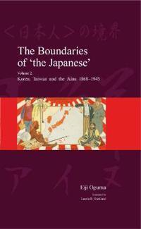 The Boundaries of 'The Japanese': Volume 2: Korea, Taiwan and the Ainu 1868-1945