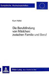 Die Berufsfindung Von Maedchen: Zwischen Familie Und Beruf