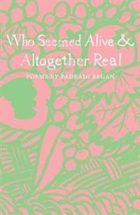 Who Seemed Alive & Altogether Real