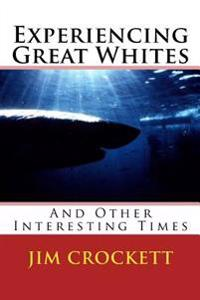 Experiencing Great Whites & Other Interesting Times