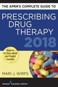 APRN's Complete Guide to Prescribing Drug Therapy 2018