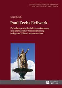 Paul Zechs Exilwerk: Zwischen Postkolonialer Anerkennung Und Exotistischer Vereinnahmung Indigener Voelker Lateinamerikas