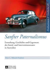Sanfter Paternalismus: Entstehung, Geschichte Und Gegenwart Des Sozial- Und Interventionsstaates in Australien