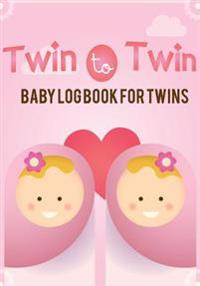 Twin to Twin - Baby Log Book for Twins: My Baby's Health Record Keeper, Baby's Eat, Sleep & Poop Journal, Log Book, Activies Baby for Twins