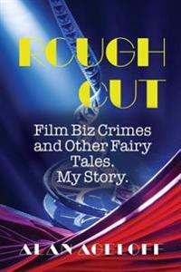 Rough Cut: Film-Biz Crimes and Other Fairy Tales-My Story