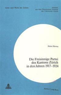 Die Freisinnige Partei Des Kantons Zuerich in Den Jahren 1917-1924
