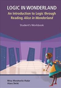 Logic In Wonderland  An Introduction To Logic Through Reading Alice's Adventures In Wonderland - Student's Workbook - Nitsa Movshovitz-Hadar - böcker (9789813208674)     Bokhandel