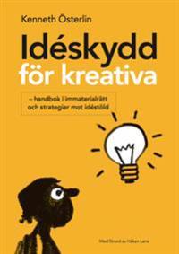 Idéskydd för kreativa : - handbok i immaterialrätt och strategier mot idéstöld