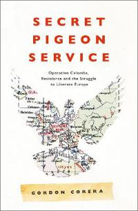 Secret pigeon service - operation columba, resistance and the struggle to l