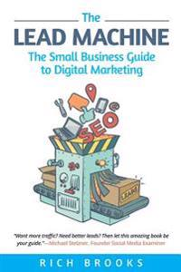 The Lead Machine: The Small Business Guide to Digital Marketing