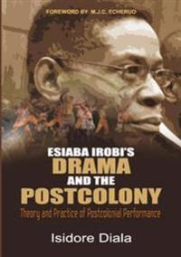 Esiaba Irobi's Drama and the Postcolony