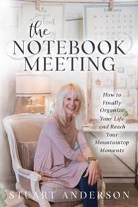 The Notebook Meeting: How to Finally Organize Your Life and Reach Your Mountaintop Moments
