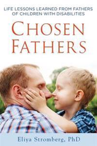 Chosen Fathers: Life Lessons Learned from Fathers of Children with Disabilities