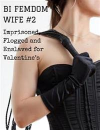 Bi Femdom Wife 2: Imprisoned, Flogged and Enslaved for Valentine's