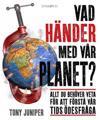Vad händer med vår planet? : allt du behöver veta för att förstå vår tids öde