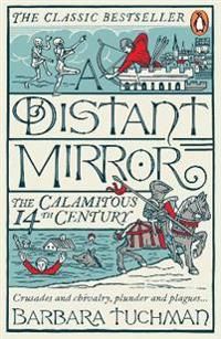 A Distant Mirror : The Calamitous 14th Century by Barbara W. Tuchman