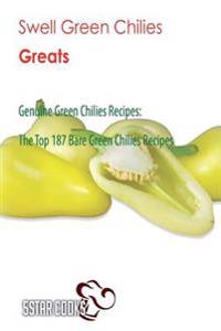 Swell Green Chilies Greats: Genuine Green Chilies Recipes, the Top 187 Bare Green Chilies Recipes