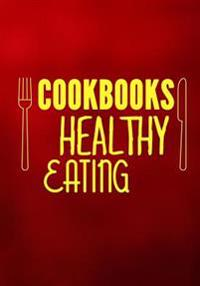 Cookbooks Healthy Eating: Blank Recipe Cookbook, 7 X 10, 100 Blank Recipe Pages