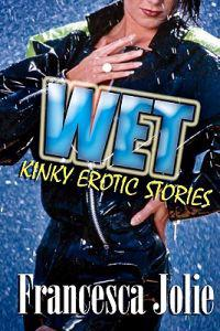Wet: Kinky Erotic Stories