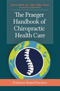 Praeger Handbook of Chiropractic Health Care: Evidence-Based Practices