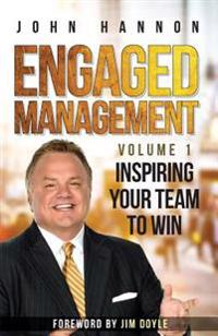 Engaged Management: Volume 1, Inspiring Your Team to Win