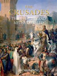 The Crusades: Their History and Myths Revealed