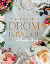 Planera ditt drömbröllop : med Johanna Kajson