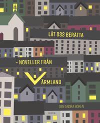 Låt oss berätta : noveller från Värmland - den andra boken