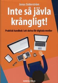Inte så jävla krångligt : praktisk handbok i att skriva för digitala medier