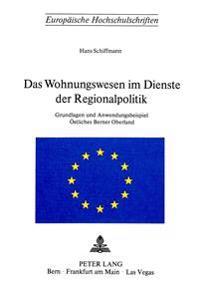 Das Wohnungswesen Im Dienste Der Regionalpolitik: Grundlagen Und Anwendungsbeispiel Oestliches Berner Oberland