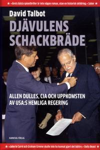 Djävulens schackbräde : Allen Dulles, CIA och uppkomsten av USA:s hemliga regering