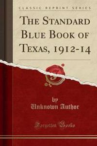The Standard Blue Book of Texas, 1912-14 (Classic Reprint)