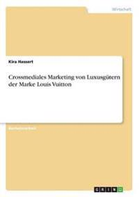 Crossmediales Marketing Von Luxusgutern Der Marke Louis Vuitton