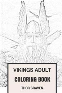 Vikings Adult Coloring Book: Norse History and Scandinavian Warrior Tradition Inspired Adult Coloring Book