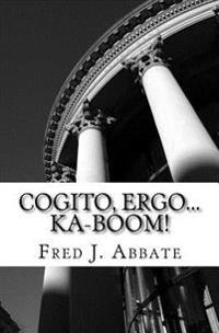 Cogito, Ergo...Ka-Boom!: A Frivolous, Flippant and Generally Facetious History of Western Philosophy