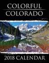 Colorful Colorado: 2018 Calendar