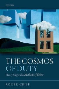 The Cosmos of Duty: Henry Sidgwick's Methods of Ethics