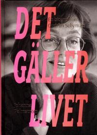 Det gäller livet :  Biografi över Gudrun Schymans liv