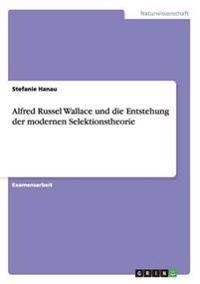 Alfred Russel Wallace Und Die Entstehung Der Modernen Selektionstheorie