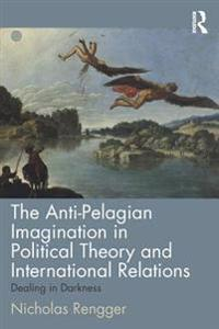 Anti-Pelagian Imagination in Political Theory and International Relations