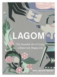 Lagom - The Swedish Art of Living a Balanced, Happy Life