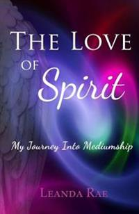 The Love of Spirit: My Journey Into Mediumship